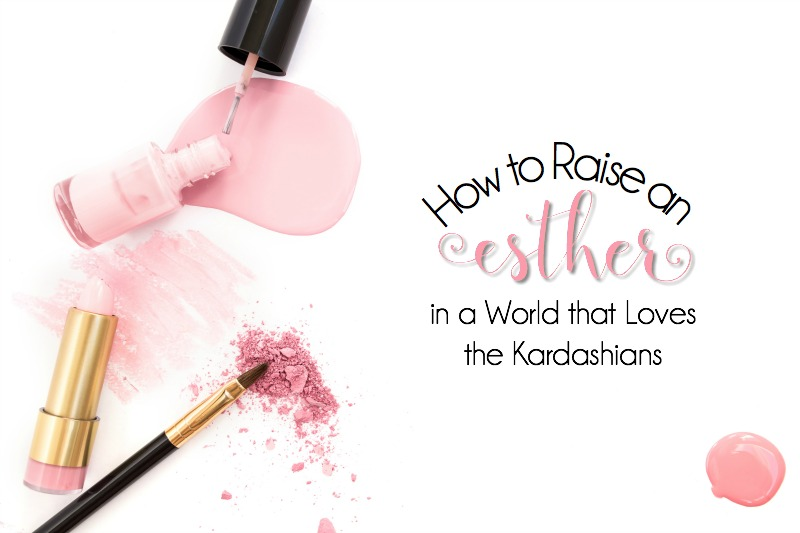 How to Raise an Esther in a World that Loves the Kardashians