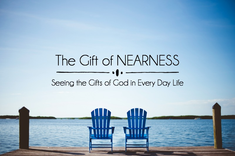 The Gift of NEARNESS