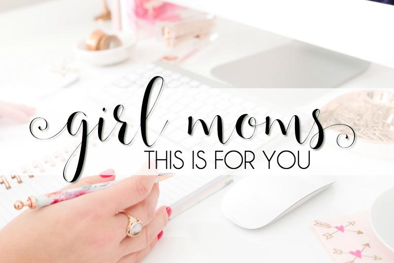 Girl Moms, This Is for You! #prayingforgirls