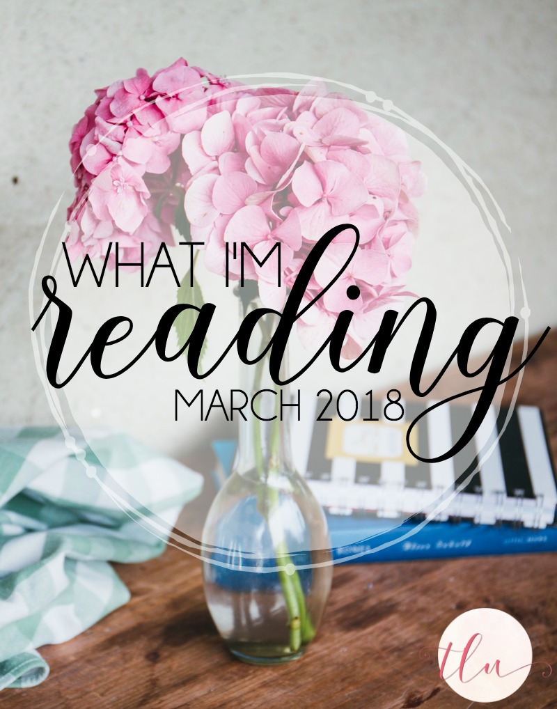 What I'm Reading {March 2018}