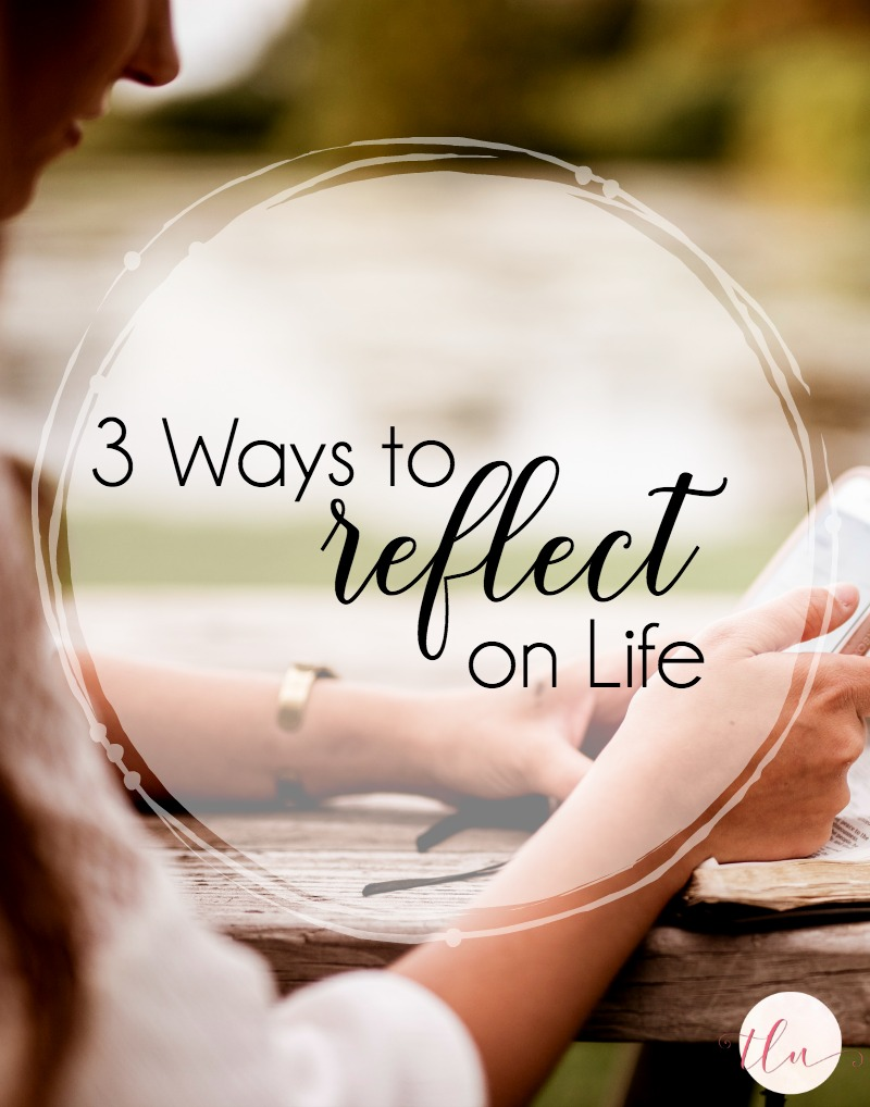 3 Simple Ways to Reflect on Life