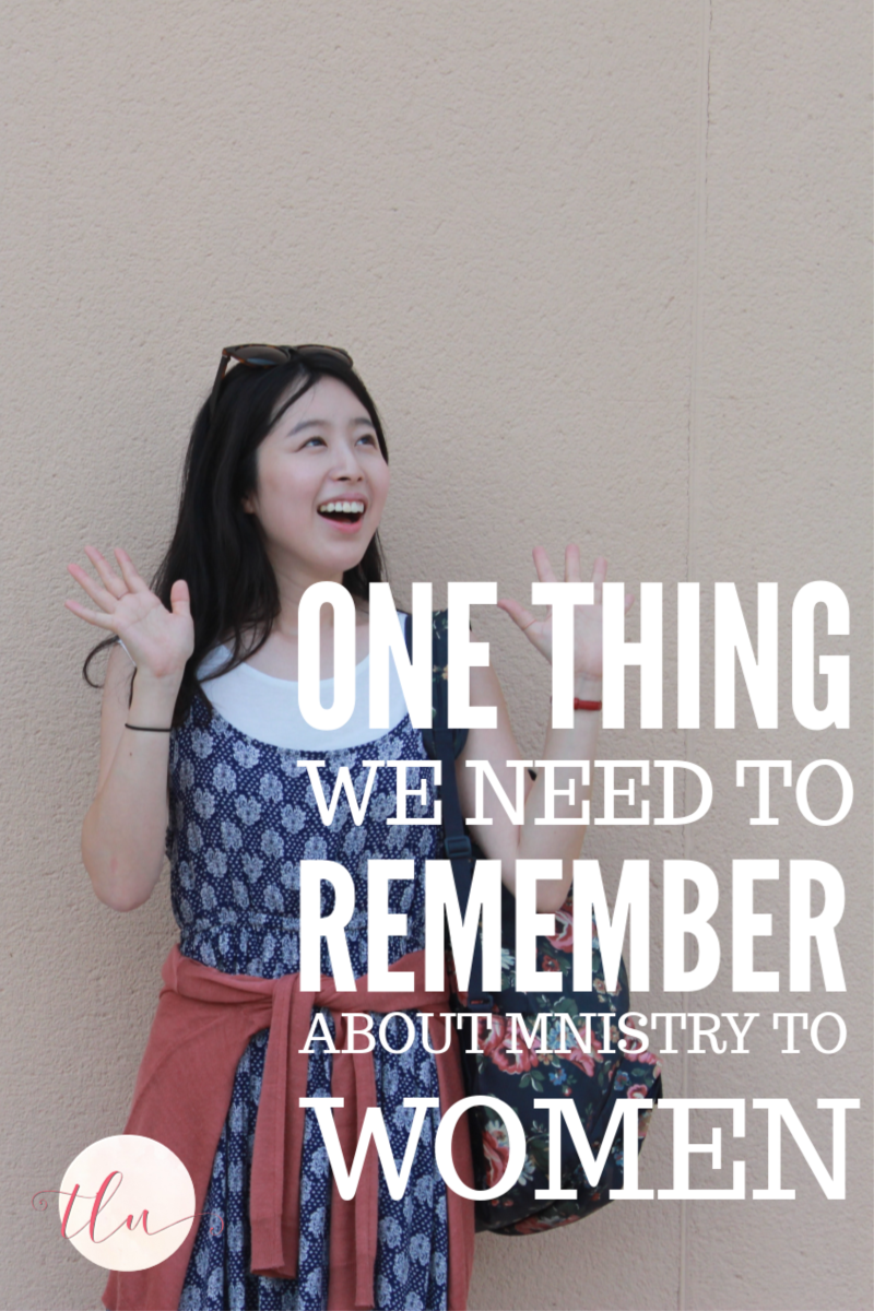The One Thing We Need to Remember about Ministry to Women