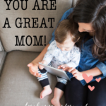 Some days we just need to know we are doing a good job. So, in case no one has told you today — You are a GREAT mom!