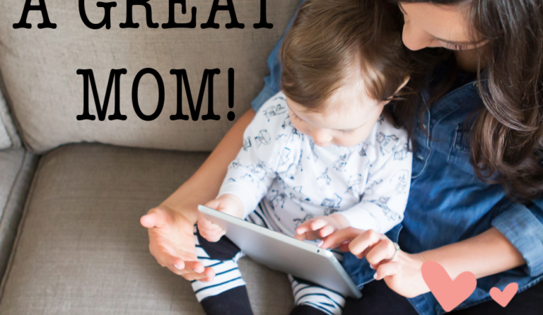 {in case no one has told you lately} You Are a GREAT Mom!