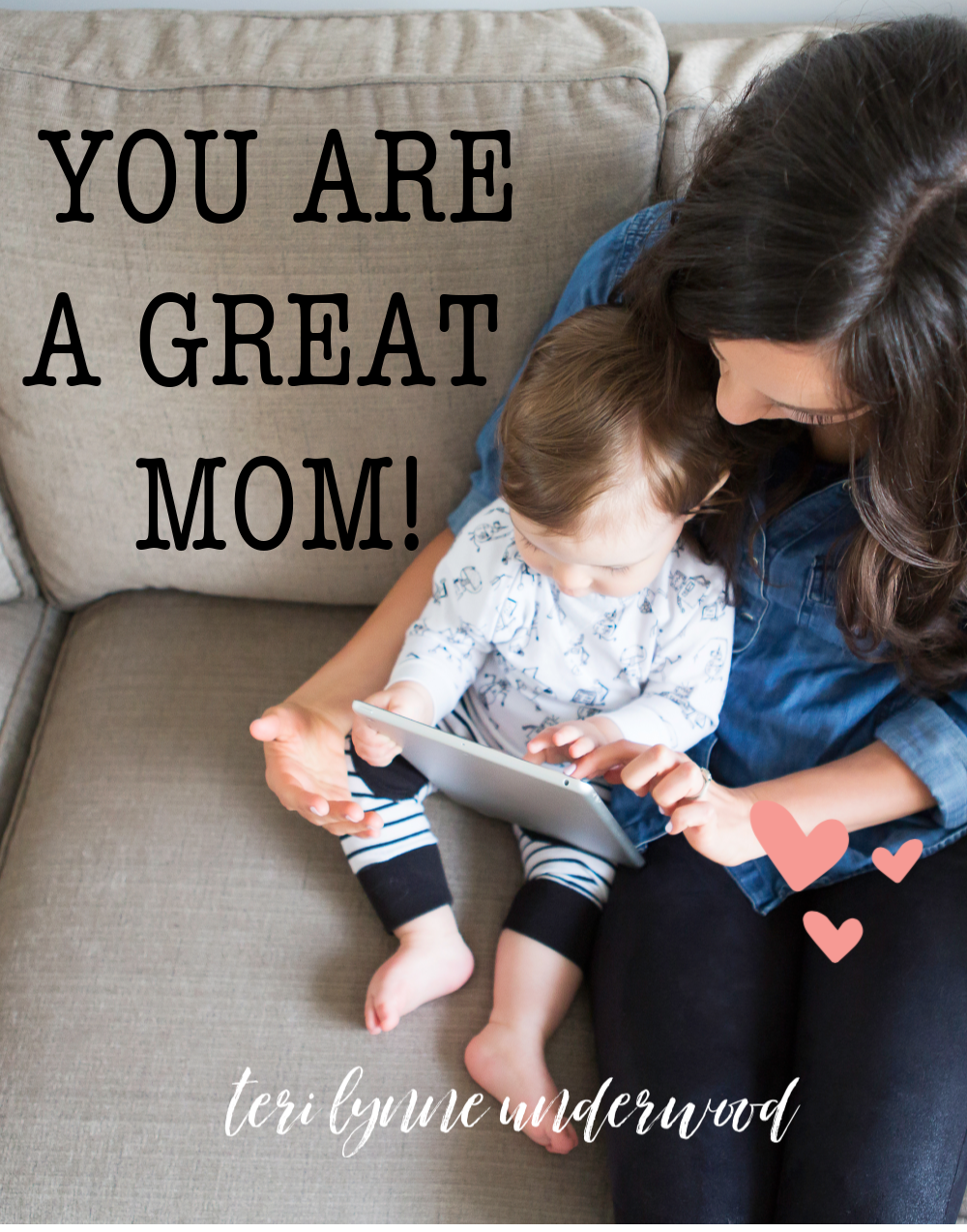 Some days we just need someone to come alongside us and tell us we're doing a good job. So, in case no one has told you today — You are a GREAT mom!!