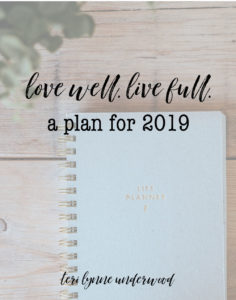 Love well. Live full. My plan for 2019 to get back to what really matters.
