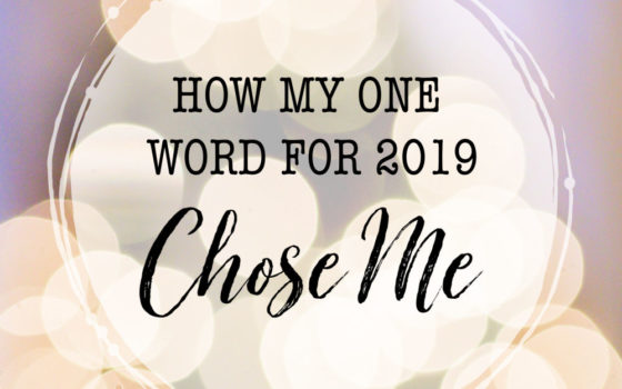 My #oneword for 2019 chose me. And this is how I'm praying God will work in my heart and life in the coming year.