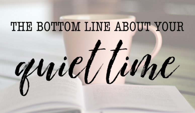 The Bottom Line about Your Quiet Time