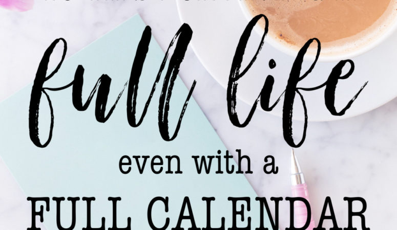 10 Tips for Living a Full Life Even with a Full Calendar