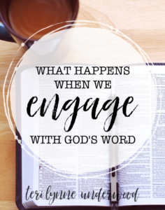 What Happens When We Engage with God's Word ... exploring three benefits of time spent intentionally and consistently in God's Word.