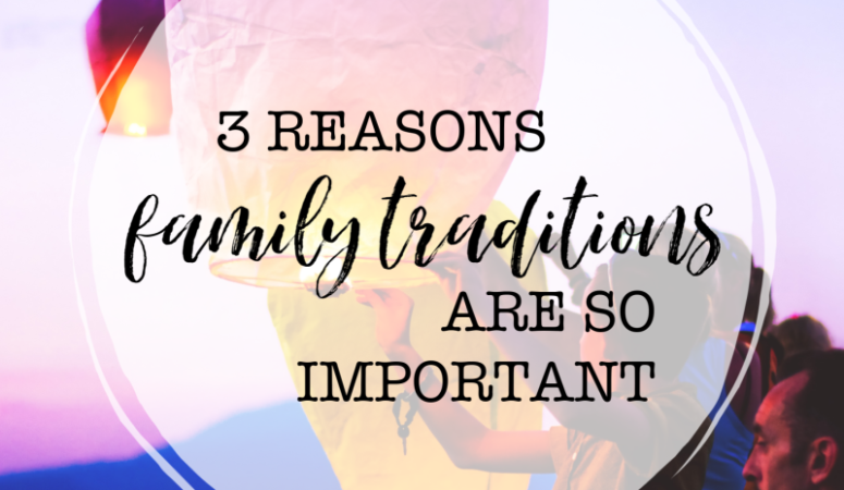 3 Reasons Family Traditions Are Important